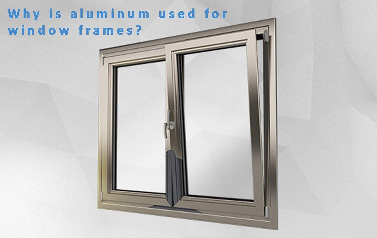 aluminum for window frames